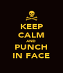 KEEP CALM AND PUNCH IN FACE - Personalised Poster A4 size
