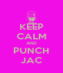 KEEP CALM AND PUNCH JAC - Personalised Poster A4 size