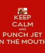 KEEP CALM AND PUNCH JET IN THE MOUTH - Personalised Poster A4 size