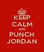 KEEP CALM AND PUNCH JORDAN - Personalised Poster A4 size