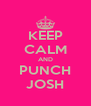 KEEP CALM AND PUNCH JOSH - Personalised Poster A4 size