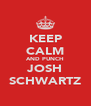 KEEP CALM AND PUNCH JOSH SCHWARTZ - Personalised Poster A4 size