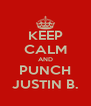 KEEP CALM AND PUNCH JUSTIN B. - Personalised Poster A4 size
