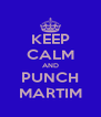 KEEP CALM AND PUNCH MARTIM - Personalised Poster A4 size