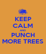 KEEP CALM AND PUNCH MORE TREES - Personalised Poster A4 size