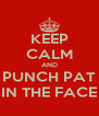 KEEP CALM AND PUNCH PAT IN THE FACE - Personalised Poster A4 size