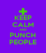 KEEP CALM AND PUNCH PEOPLE - Personalised Poster A4 size