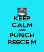 KEEP CALM AND PUNCH REECE.M - Personalised Poster A4 size