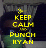 KEEP CALM AND PUNCH RYAN - Personalised Poster A4 size