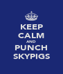 KEEP CALM AND PUNCH SKYPIGS - Personalised Poster A4 size