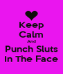 Keep Calm And Punch Sluts In The Face - Personalised Poster A4 size
