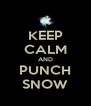 KEEP CALM AND PUNCH SNOW - Personalised Poster A4 size