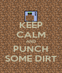 KEEP CALM AND PUNCH SOME DIRT - Personalised Poster A4 size