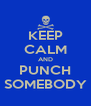 KEEP CALM AND PUNCH SOMEBODY - Personalised Poster A4 size