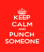 KEEP CALM AND PUNCH SOMEONE - Personalised Poster A4 size