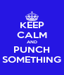 KEEP CALM AND PUNCH SOMETHING - Personalised Poster A4 size