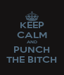 KEEP CALM AND PUNCH THE BITCH - Personalised Poster A4 size