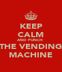 KEEP CALM AND PUNCH  THE VENDING MACHINE - Personalised Poster A4 size