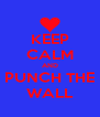 KEEP CALM AND PUNCH THE WALL - Personalised Poster A4 size