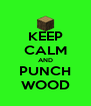 KEEP CALM AND PUNCH WOOD - Personalised Poster A4 size