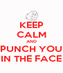 KEEP CALM AND PUNCH YOU IN THE FACE - Personalised Poster A4 size