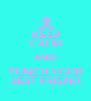 KEEP CALM AND PUNCH YOUR BEST FRIEND - Personalised Poster A4 size