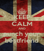 KEEP CALM AND punch your bestfriend - Personalised Poster A4 size
