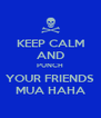 KEEP CALM AND PUNCH YOUR FRIENDS MUA HAHA - Personalised Poster A4 size