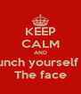 KEEP CALM AND Punch yourself in The face - Personalised Poster A4 size