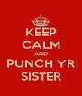 KEEP CALM AND PUNCH YR SISTER - Personalised Poster A4 size