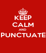 KEEP CALM AND  PUNCTUATE  - Personalised Poster A4 size
