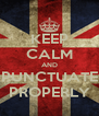 KEEP CALM AND PUNCTUATE PROPERLY - Personalised Poster A4 size
