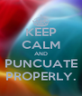 KEEP CALM AND PUNCUATE PROPERLY. - Personalised Poster A4 size