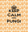 KEEP CALM AND PUNGI  - Personalised Poster A4 size