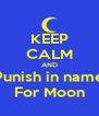 KEEP CALM AND Punish in name For Moon - Personalised Poster A4 size