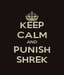 KEEP CALM AND PUNISH SHREK - Personalised Poster A4 size