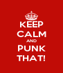 KEEP CALM AND PUNK THAT! - Personalised Poster A4 size