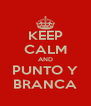 KEEP CALM AND PUNTO Y BRANCA - Personalised Poster A4 size
