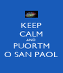 KEEP CALM AND PUORTM O SAN PAOL - Personalised Poster A4 size