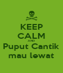 KEEP CALM AND Puput Cantik mau lewat - Personalised Poster A4 size