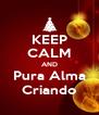 KEEP CALM AND Pura Alma Criando - Personalised Poster A4 size