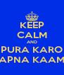 KEEP CALM AND PURA KARO APNA KAAM - Personalised Poster A4 size