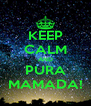 KEEP CALM AND PURA MAMADA! - Personalised Poster A4 size