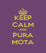KEEP CALM AND PURA MOTA - Personalised Poster A4 size