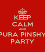 KEEP CALM AND PURA PINSHY PARTY - Personalised Poster A4 size