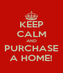 KEEP CALM AND PURCHASE A HOME! - Personalised Poster A4 size