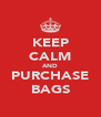 KEEP CALM AND PURCHASE BAGS - Personalised Poster A4 size
