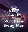 KEEP CALM AND Purchase Swag Man - Personalised Poster A4 size