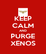 KEEP CALM AND PURGE XENOS - Personalised Poster A4 size