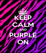 KEEP CALM AND PURPLE ON - Personalised Poster A4 size